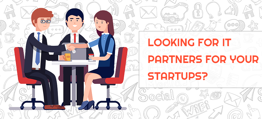 Looking for IT partners for your startups?