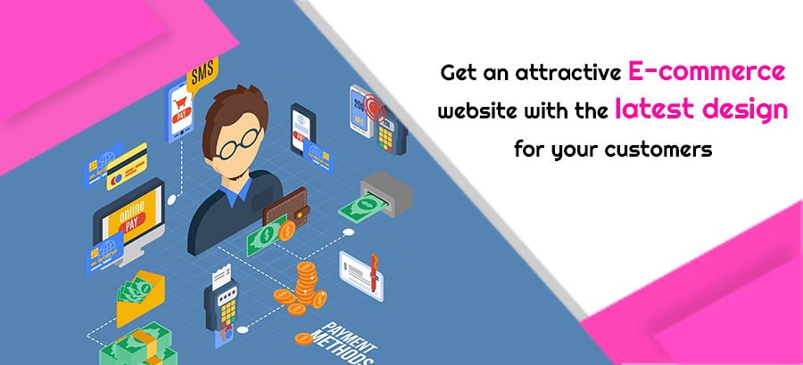 Have a customer catching site with great e-commerce website design
