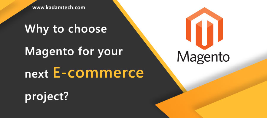Why to choose Magento for your next E-commerce project?