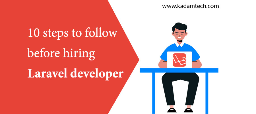 10 steps to follow before hiring Laravel developer