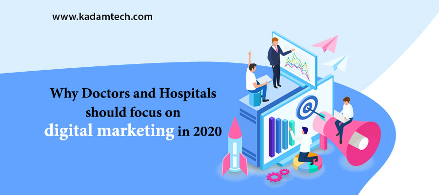 Why Doctors and Hospitals should focus on digital marketing in 2020