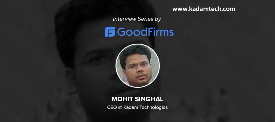 CEO of Kadam Technologies, Mohit Singhal