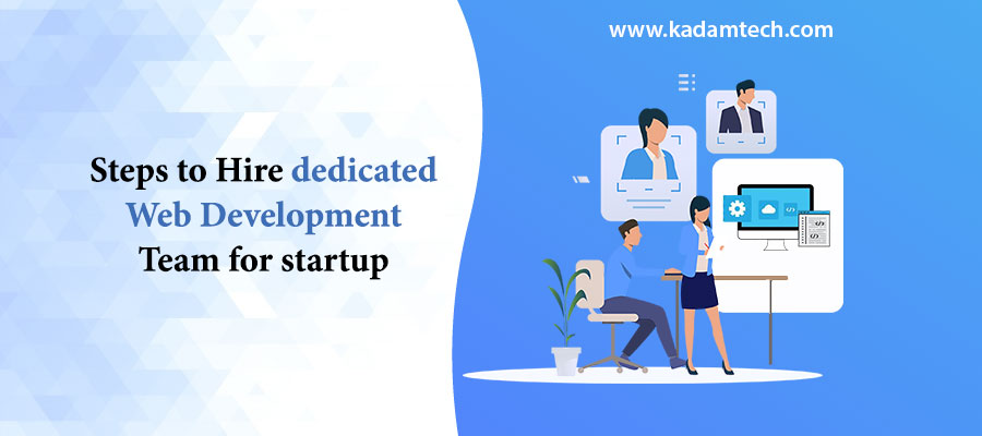 Steps to hire dedicated web development team for start up.