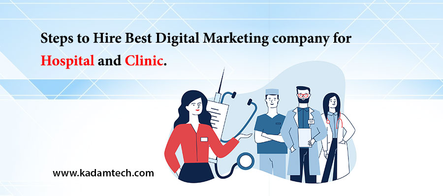 Steps to Hire Best Digital Marketing company for Hospital and Clinic